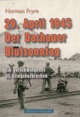 29. APRIL 1945 Der dachauer Blutsonntag