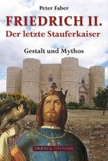Friedrich II. -Der letzte Stauferkaiser -